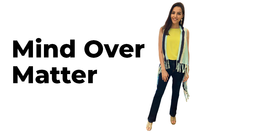 Mind Over Matter- Feed your Faith and Starve your Fear With Beniasha Kharas Dongre